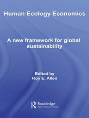 Human Ecology Economics - A New Framework for Global Sustainability ebook by Roy E. Allen