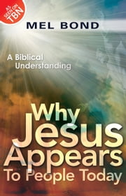 Why Jesus Appears to People Today: A Biblical Understanding ebook by Mel Bond