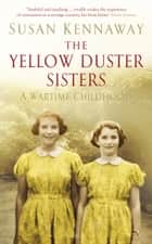 The Yellow Duster Sisters - A Wartime Childhood ebook by Susan Kennaway