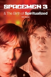 Spacemen 3 and the Birth of Spiritualized ebook by Erik Morse