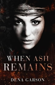 When Ash Remains ebook by Dena Garson