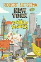New York in a Dozen Dishes ebook by Robert Sietsema