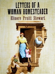 LETTERS OF A WOMAN HOMESTEADER - True History ebook by Elinore Pruitt Stewart