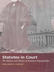 Statutes in Court - The History and Theory of Statutory Interpretation ebook by William D. Popkin