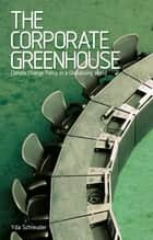 The Corporate Greenhouse - Climate Change Policy in a Globalizing World ebook by Doctor Yda Schreuder