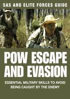 POW Escape And Evasion - Essential Military Skills To Avoid Being Caught By the Enemy ebook by Chris McNab