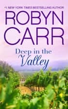 Deep in the Valley ebook by Robyn Carr