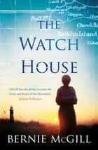 The Watch House ebook by Bernie McGill