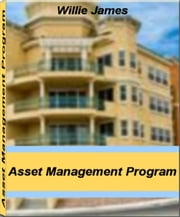 Asset Management Program - The Harvard School Guide To Industrial Asset Management, Asset Management Industry, Asset Management Software, Physical Asset Management and Software Asset Management ebook by Willie James