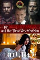 The Naughty Angel and Her Three Very Wise Men - Book One of The Naughty Series ebook by Trinity Blacio