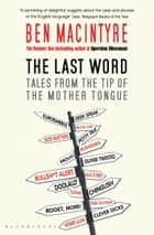 The Last Word - Tales from the Tip of the Mother Tongue ebook by Ben Macintyre