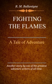 Fighting the Flames ebook by Ballantyne, R. M.