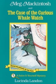 Meg Mackintosh and the Case of the Curious Whale Watch - A Solve-It-Yourself Mystery ebook by Lucinda Landon,Lucinda Landon