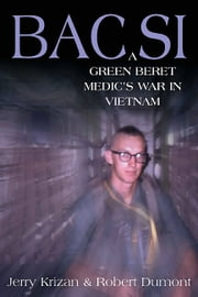 BAC SI - A Green Beret Medic's War in Vietnam ebook by Jerry Krizan,Robert Dumont