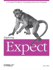 Exploring Expect - A Tcl-based Toolkit for Automating Interactive Programs ebook by Don Libes