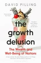 The Growth Delusion - The Wealth and Well-Being of Nations eBook by David Pilling