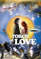The Torch of Love ebook by Kay Burn