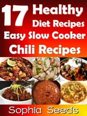 17 Healthy Diet Recipes Easy Slow Cooker Chili Recipes - Go Slow Cooker Recipes ebook by Sophia Seeds