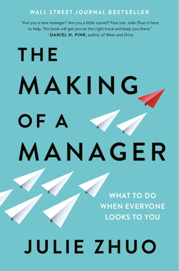 The Making of a Manager - What to Do When Everyone Looks to You 電子書 by Julie Zhuo