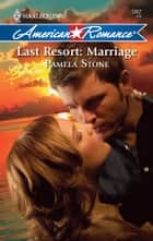 Last Resort: Marriage ebook by Pamela Stone