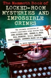 The Mammoth Book of Locked Room Mysteries & Impossible Crimes ebook by Mike Ashley