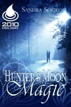 Hunter's Moon Magic ebook by Sandra Sookoo
