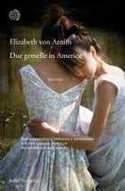 Due gemelle in America ebook by Elizabeth von Arnim,Simona Garavelli