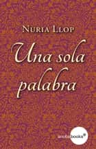 Una sola palabra ebook by Núria Llop