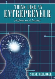 Think Like An Entrepreneur - Perform as A Leader ebook by Steve Mellinger