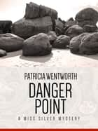 Danger Point - A Miss Silver Mystery #4 ebook by Patricia Wentworth