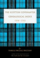 The Scottish Covenanter Genealogical Index - (1630-1712) ebook by Isabelle MacLean