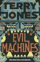 Evil Machines - When Monty Python meets Roald Dahl… ebook by Terry Jones
