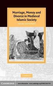 Marriage, Money and Divorce in Medieval Islamic Society ebook by Rapoport, Yossef