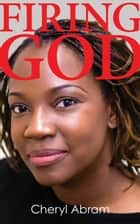 Firing God ebook by Cheryl Abram