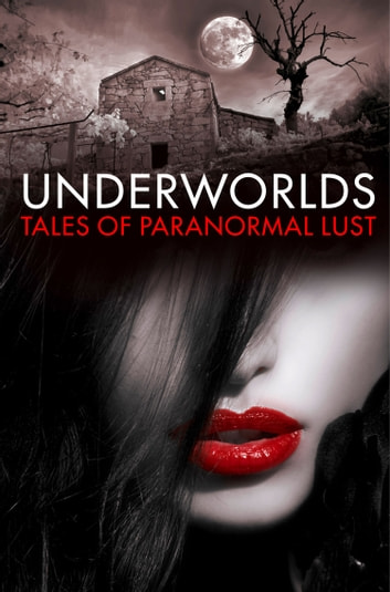 Underworlds: Tales of Paranormal Lust ebook by Various