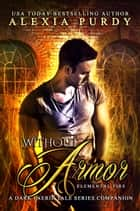 Without Armor: Elemental Fire (A Dark Faerie Tale Series Companion Book 4) ebook by Alexia Purdy