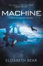 Machine - A White Space Novel ebook by Elizabeth Bear