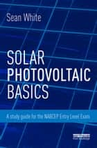 Solar Photovoltaic Basics ebook by Sean White