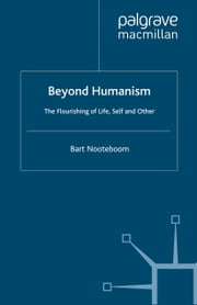 Beyond Humanism - The Flourishing of Life, Self and Other ebook by B. Nooteboom