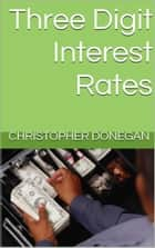 Three Digit Interest Rates ebook by Christopher Donegan