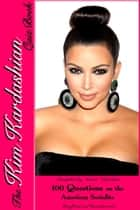 The Kim Kardashian Quiz Book - 100 Questions on the Amercian Socialite eBook by Aimee Nicholson
