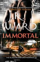 Immortal - Number 6 in series ebook by J. R. Ward
