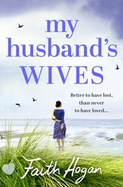 My Husband's Wives - A heart-warming story of love, loss, family and friendship ebook by Faith Hogan