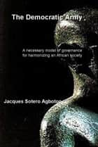 The Democratic Army ebook by Jacques Sotero Agboton