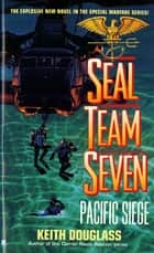 Seal Team Seven 08: Pacific Siege ebook by Keith Douglass