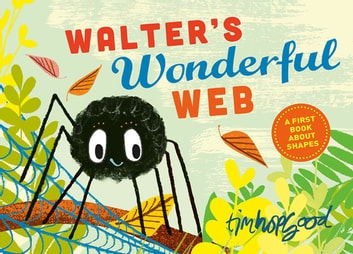 Walter's Wonderful Web - A First Book About Shapes eBook by Tim Hopgood