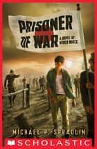 Prisoner of War ebook by Michael P. Spradlin