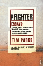 The Fighter - Literary Essays ebook by Tim Parks