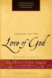 Treatise on the Love of God ebook by St. Francis de Sales,Michael Moran