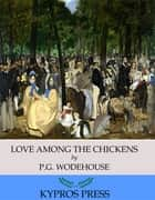 Love Among the Chickens ebook by P.G. Wodehouse